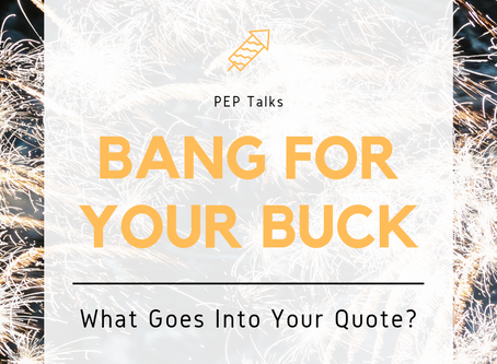 Bang for your Buck: What Goes Into Your Quote?