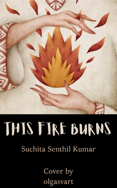 This Fire Burns - Suchita Senthil Kumar.