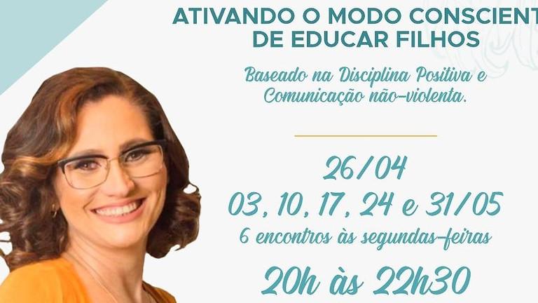 WORKSHOP ON-LINE - ATIVANDO O MODO CONSCIENTE DE EDUCAR FILHOS    18ª edição