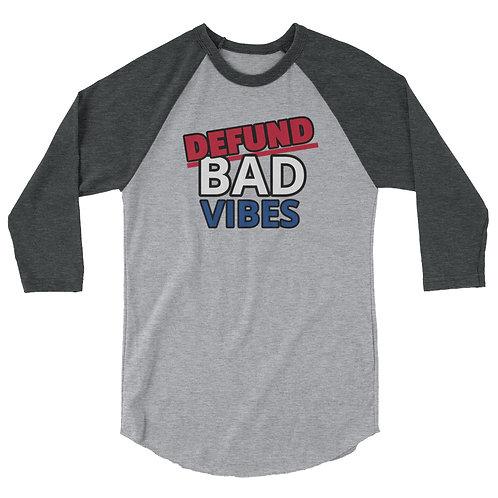 DEFUND BAD VIBES ¾  sleeve raglan shirt