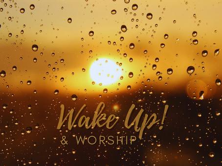 Wake Up & Worship!