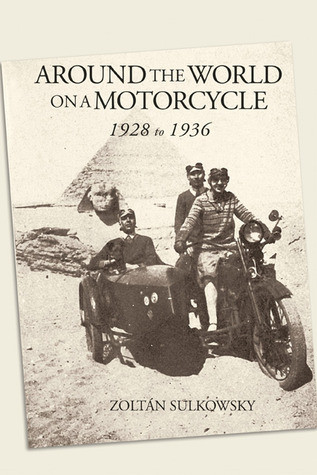 Around the World on a Motorcycle, 1928 to 1936 by Zoltan Sulkowsky