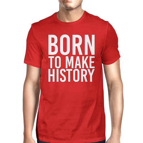 Born to Make History Man Red T-Shirts Funny Short Sleeve T-Shirt