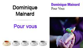 Pour vous, Dominique Mainard