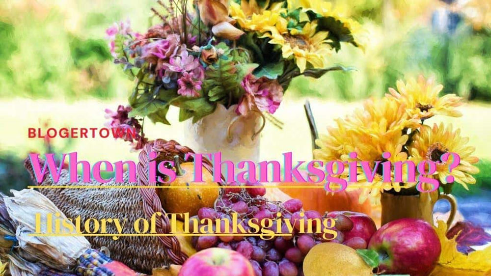 When is Thanksgiving? History of Thanksgiving | BlogerTown Community