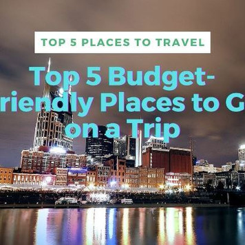 Top 5 Places to Travel in the US | Top 5 Budget-Friendly Places to Go on a Trip