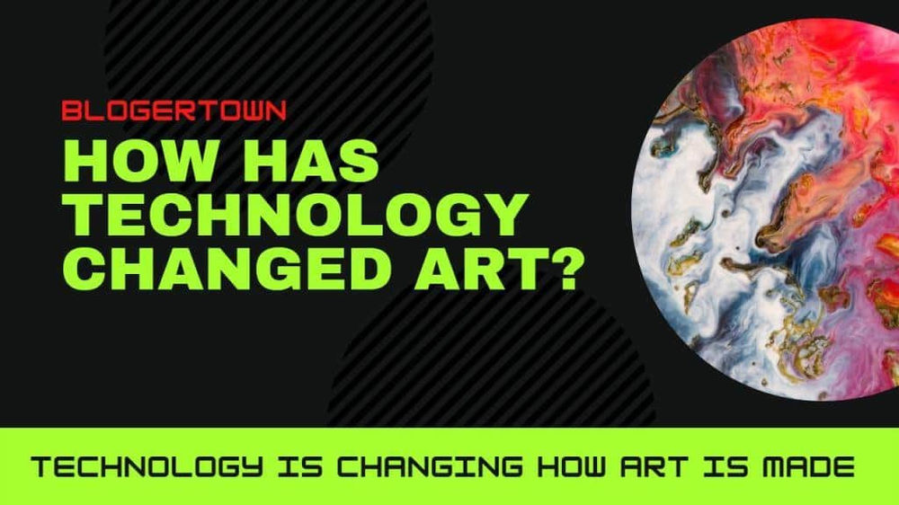 How Has Technology Changed Art? Way Technology is Changing How Art is Made | BlogerTown Community