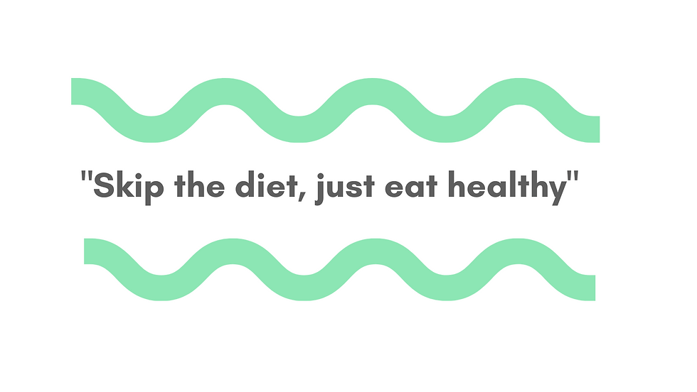 Skip the diet, just eat healthy (1).png