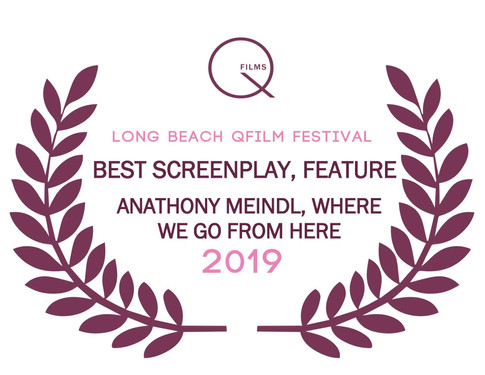 QFilms 2019 Best Screenplay, Feature- Anthony Meindl, Where We Go From Here