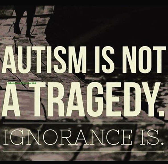 Quote square 'autism is not a tragedy. Ignorance is'.