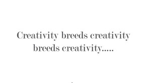 Creativity Breeds Creativity - How to Stay Inspired