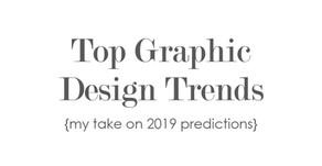 2019 Predictions: Top Graphic Design Trends