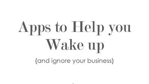 Apps To Help You Wake Up & Ignore Your Business