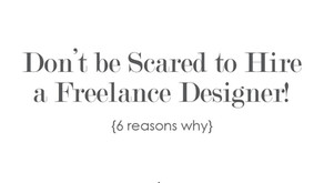 Don't be scared to Hire a Freelance Designer! 6 Reasons