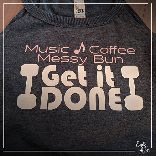 Music, Coffee, Messy Bun, Get it Done