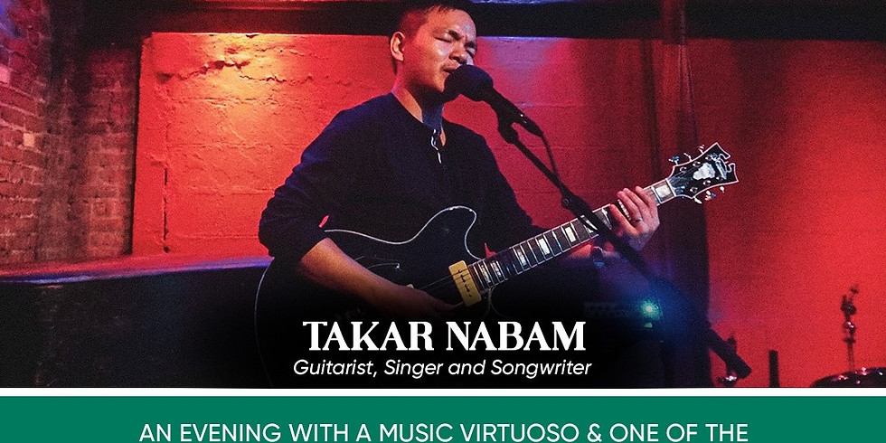 A Musical Rendezvous & Performance with Takar Nabam