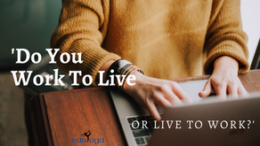 'Do You Work To Live Or Live To Work?'