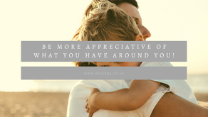 Be More Appreciative Of What You Have Around You!