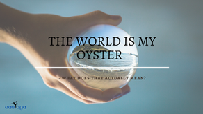 The World Is My Oyster - What Does That Actually Mean?