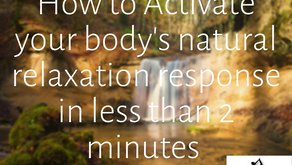 How to Activate your body's natural relaxation response in less than 2 minutes