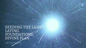 Seeding The Light, laying Foundations, Divine Plan