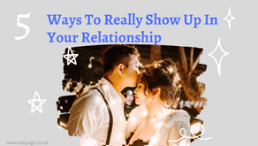 5 Ways To Really Show Up In Your Relationship