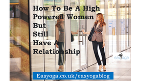 How To Be A High Powered Women But Still Have A Relationship