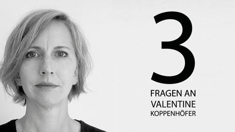 3 Fragen an Valentine Koppenhöfer