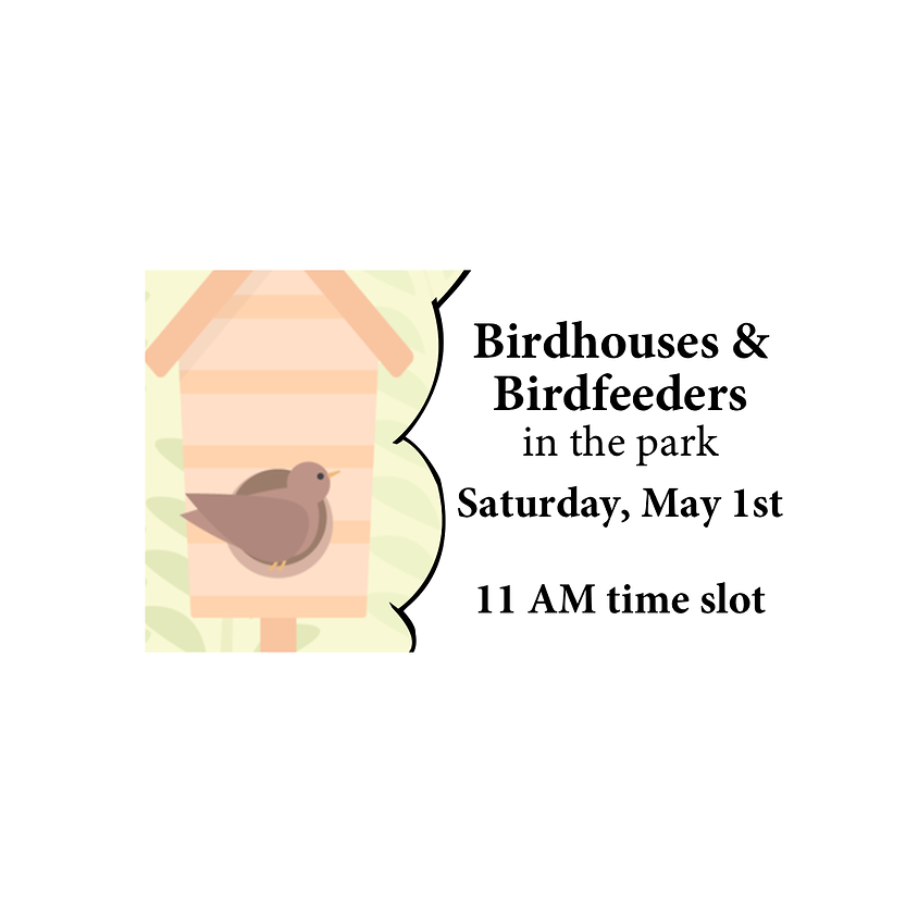 Birdhouses/Birdfeeders in the Park (11AM)