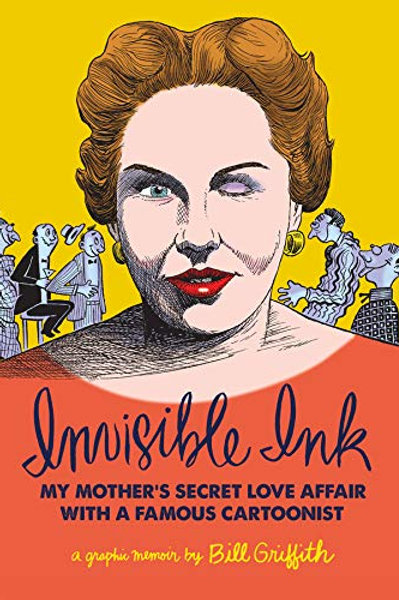 Invisible Ink My Mother's Love Affair With A Famous Cartoonist