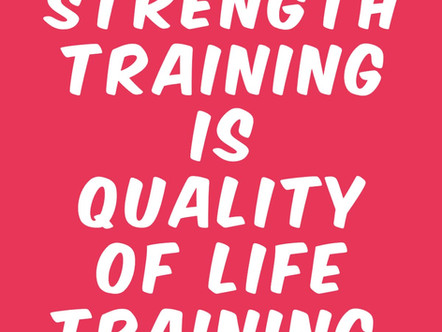 Strength Training is Quality of Life Training