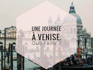 Italie : Une journée à Venise. Que faire ?