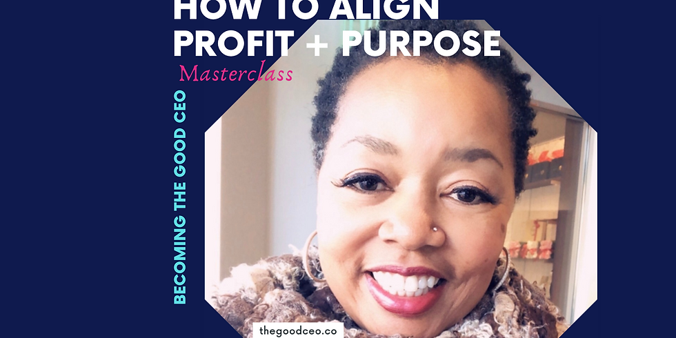 How to Align Profit + Purpose: Becoming The Good CEO