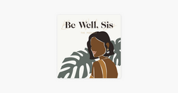 Be Well, Sis Podcast