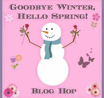 Goodbye Winter, Hello Spring Blog Hop!