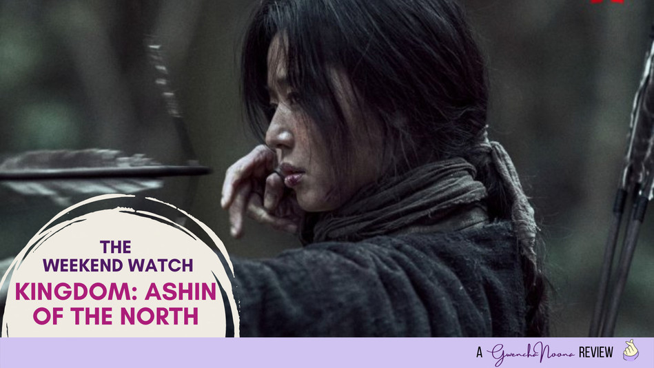 """The Weekend Binge: """"Kingdom: Ashin of the North"""""""