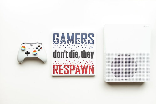 Wall Hanging - Gamers Don't Die They Respawn