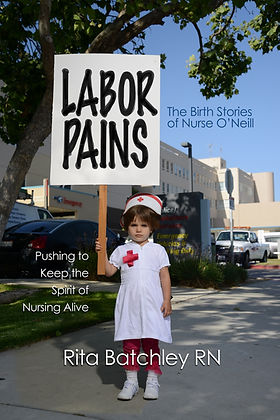 Labor Pains, Rita Batchley RN, RN, Nurse, Child dressed as RN, RN Protest, Nurse, Nurses' Nurse