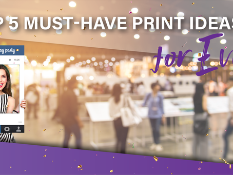 Spice up your event, with our TOP 5 MUST-HAVE Print ideas!