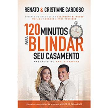120 Minutos Para Blindar Seu Casamento - Renato e Cristiane Cardoso