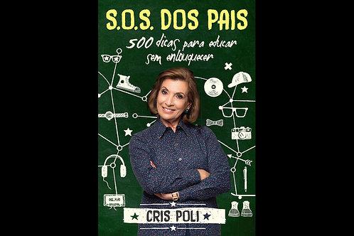 S.O.S dos pais 500 dicas para educar sem enlouquecer - Cris Poli