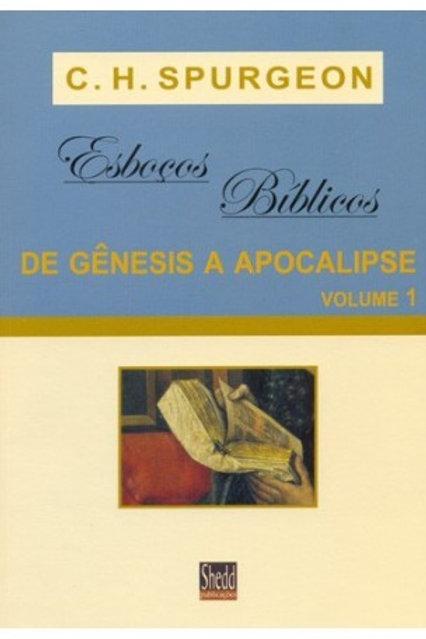 Esboços bíblicos de genesis a apocalipse C.H.Spurgeon vol, 1
