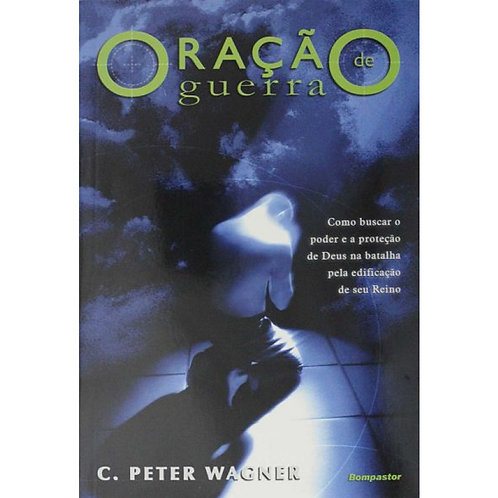 Oração de Guerra | C. Peter Wagner
