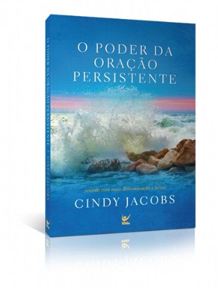O poder da oração persistente - Orando com mais determinação e fervor Cindy Jaco
