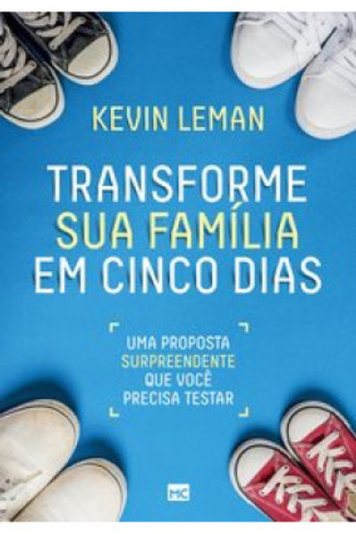 TRANSFORME SUA FAMÍLIA EM CINCO DIAS- Kevin Leman