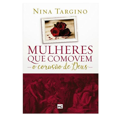 Mulheres que Comovem o Coração de Deus - Nina Targino