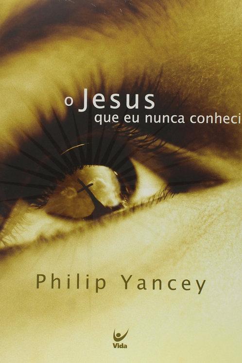 O Jesus que Eu Nunca Conheci