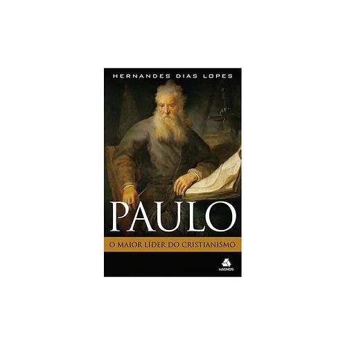 Paulo, o Maior Líder do Cristianismo | Hernandes Dias Lopes