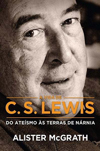 A VIDA DE C S LEWIS: DO ATEÍSMO ÀS TERRAS DE NÁRNIA | C. S. Lewis