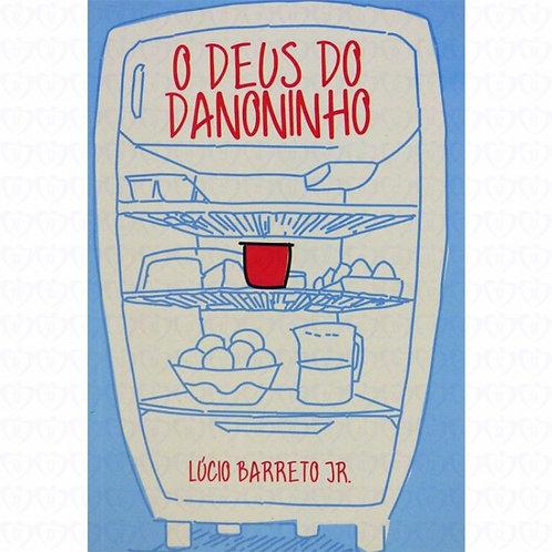O Deus do Danoninho - Pastor Lúcio Barreto Jr